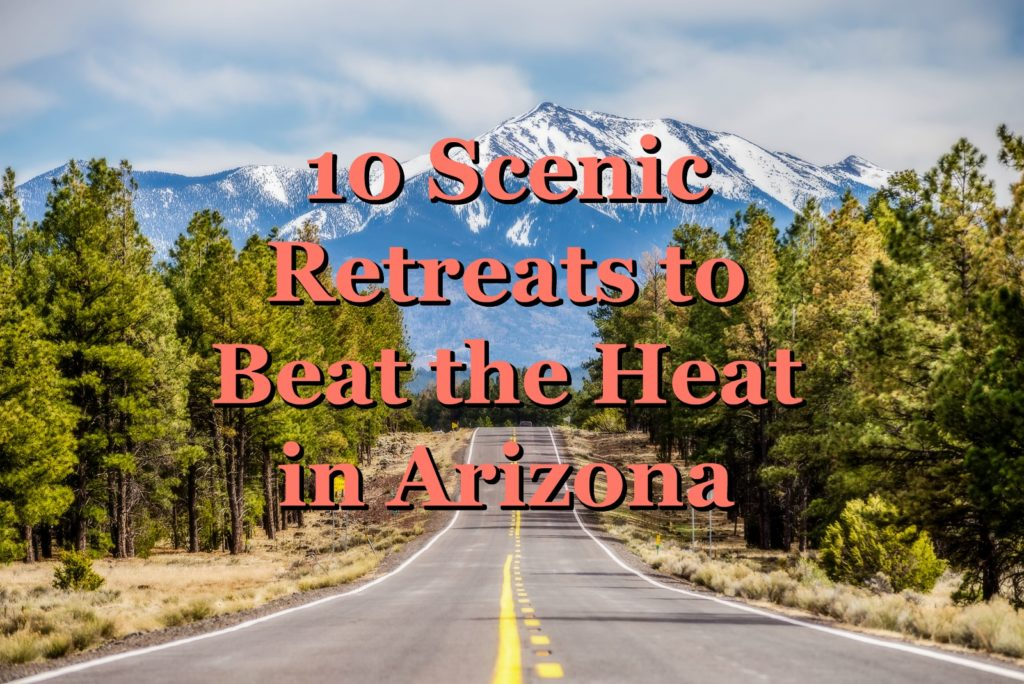 10 Scenic Retreats to Beat the Heat in Arizona