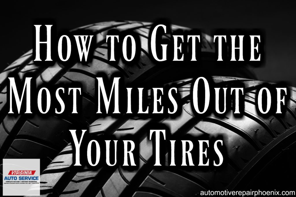how to get the most miles out of your tires auto repair shop phoenix arizona virginia auto. Black Bedroom Furniture Sets. Home Design Ideas