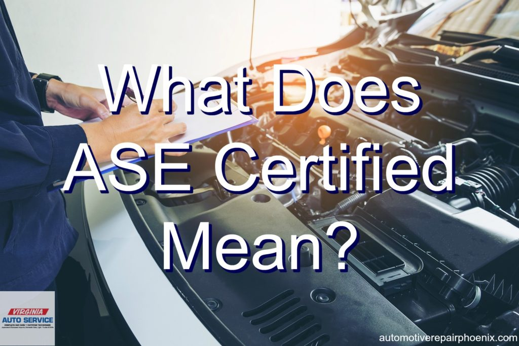 What Does Ase Certified Mean Automotive Repair Shop Phoenix