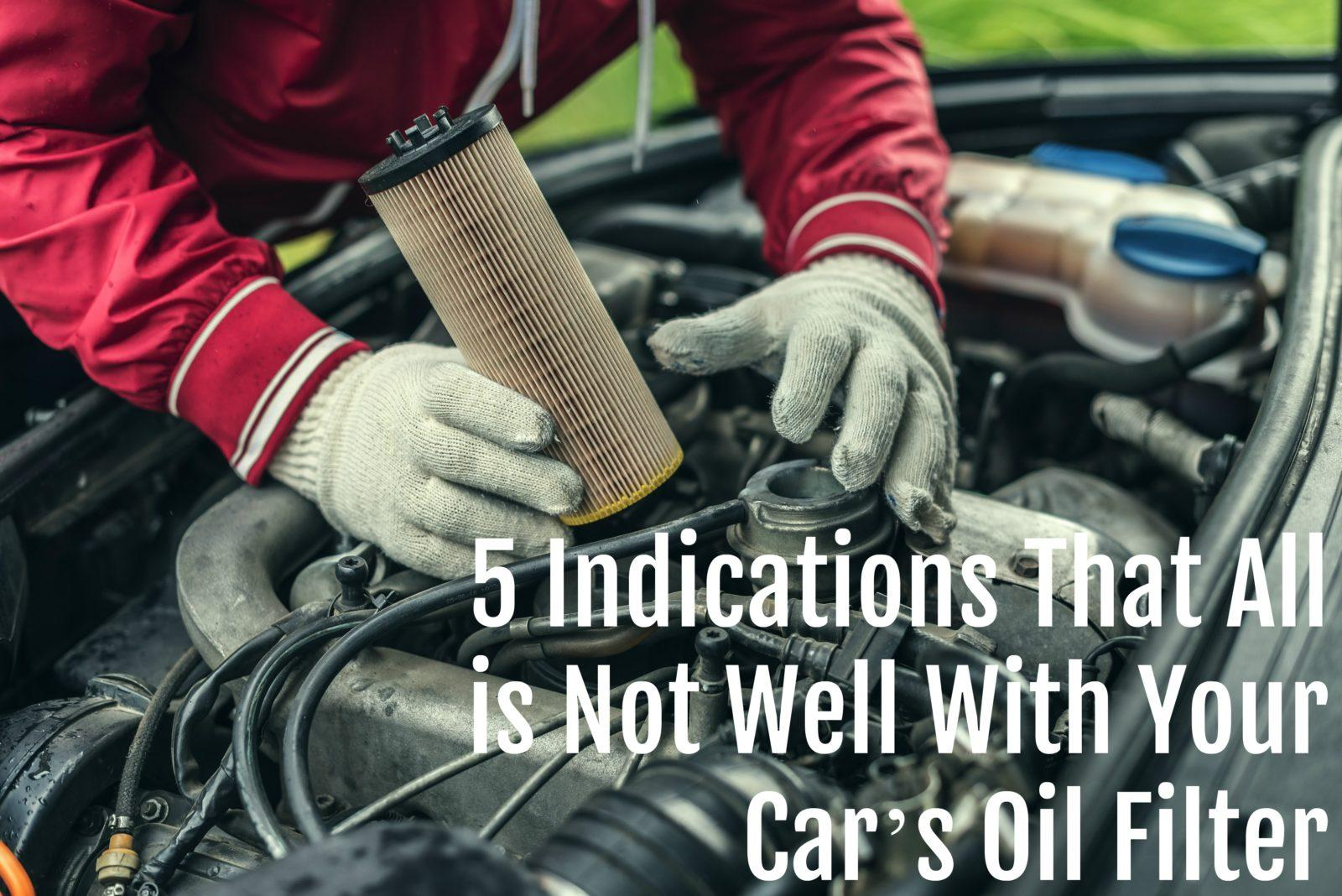 5 indications that all is not well with your oil filter