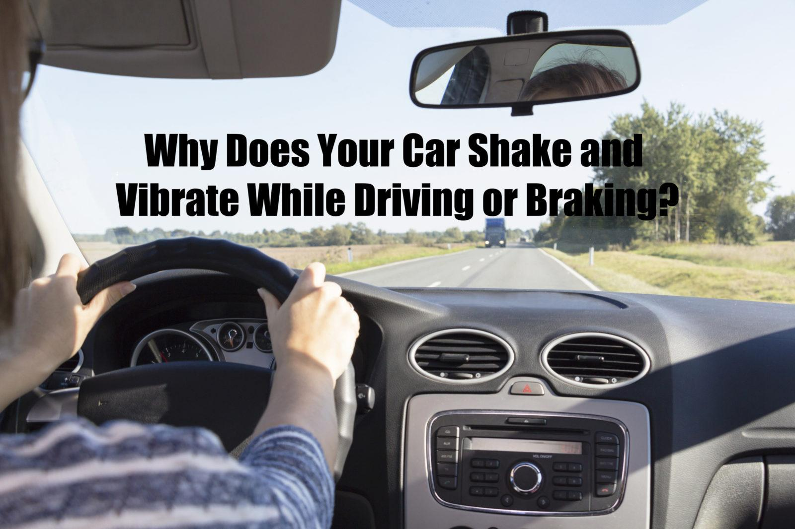 Why does your car shake or vibrate while driving or braking?