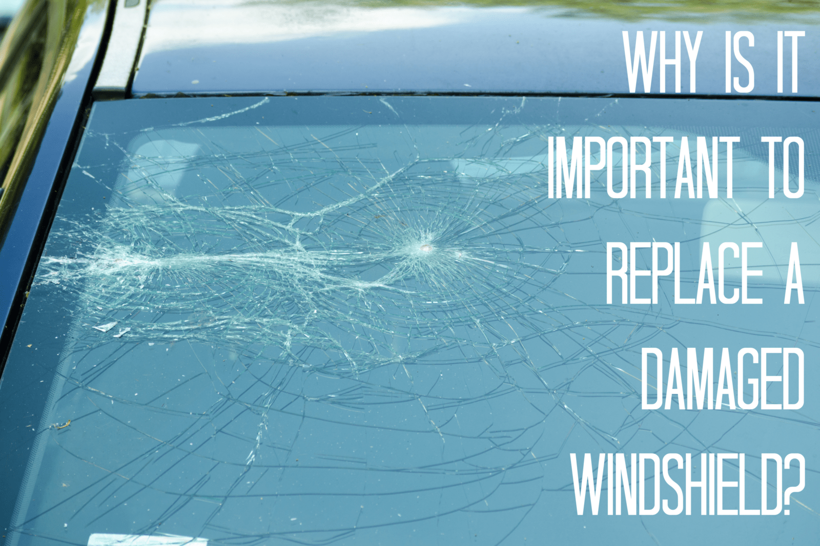 why is it important to replace a damaged windshield?
