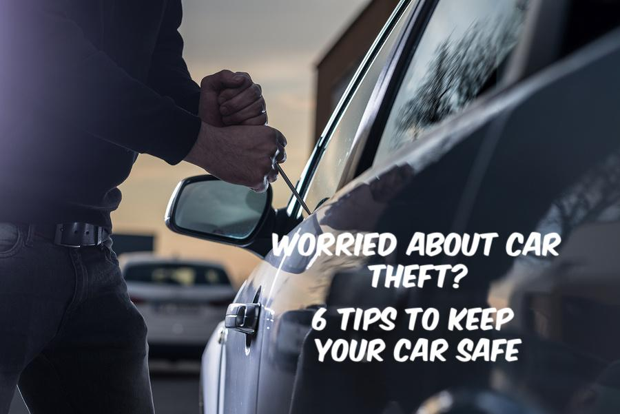 Worried About Car Theft? 6 Tips to Keep Your Car Safe